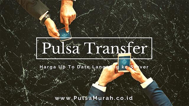 harga pulsa transfer, transfer pulsa murah, harga pulsa transfer murah